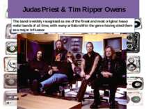 Judas Priest & Tim Ripper Owens The band is widely recognised as one of the f...