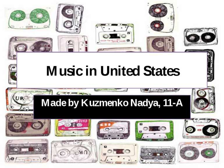 Music in United States Made by Kuzmenko Nadya, 11-A