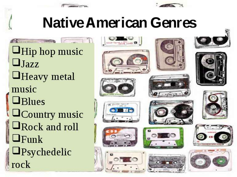 Native American Genres Hip hop music Jazz Heavy metal music Blues Country mus...