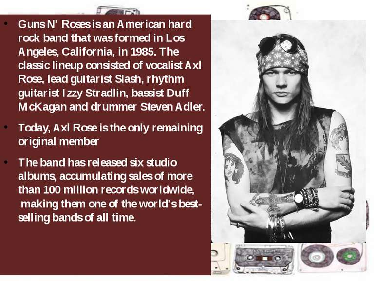 Guns N' Roses is an American hard rock band that was formed in Los Angeles, C...