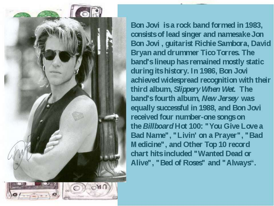Bon Jovi is arockband formed in 1983, consists of lead singer and namesake...