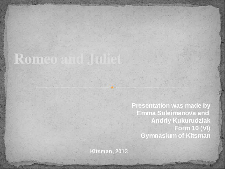 Romeo and Juliet Presentation was made by Emma Suleimanova and Andriy Kukurud...