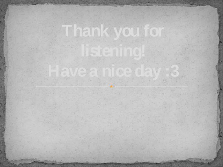 Thank you for listening! Have a nice day :3