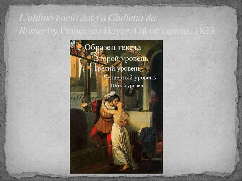 L'ultimo bacio dato a Giulietta da RomeobyFrancesco Hayez. Oil on canvas, 1823.