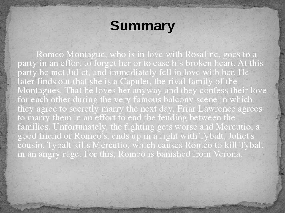 Romeo Montague, who is in love with Rosaline, goes to a party in an effort to...