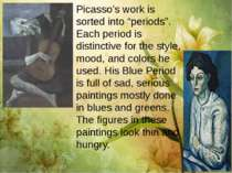 "Picasso's work is sorted into ""periods"". Each period is distinctive for the s..."