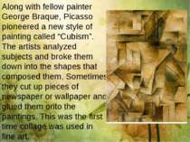 Along with fellow painter George Braque, Picasso pioneered a new style of pai...