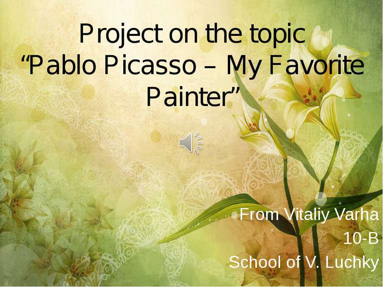 "Project on the topic ""Pablo Picasso – My Favorite Painter"" From Vitaliy Varha..."