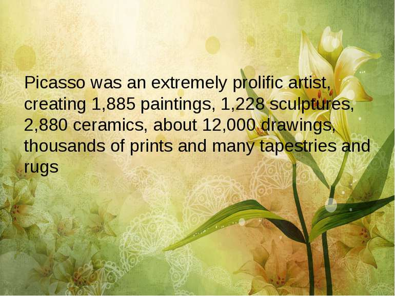 Picasso was an extremely prolific artist, creating 1,885 paintings, 1,228 scu...