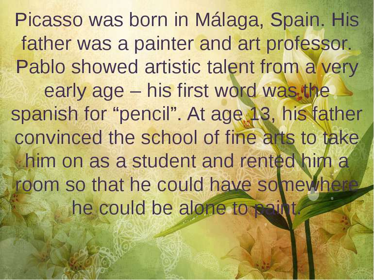Picasso was born in Málaga, Spain. His father was a painter and art professor...