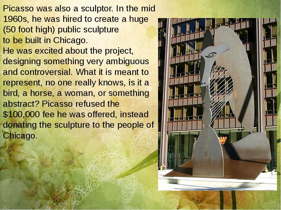 Picasso was also a sculptor. In the mid 1960s, he was hired to create a huge ...