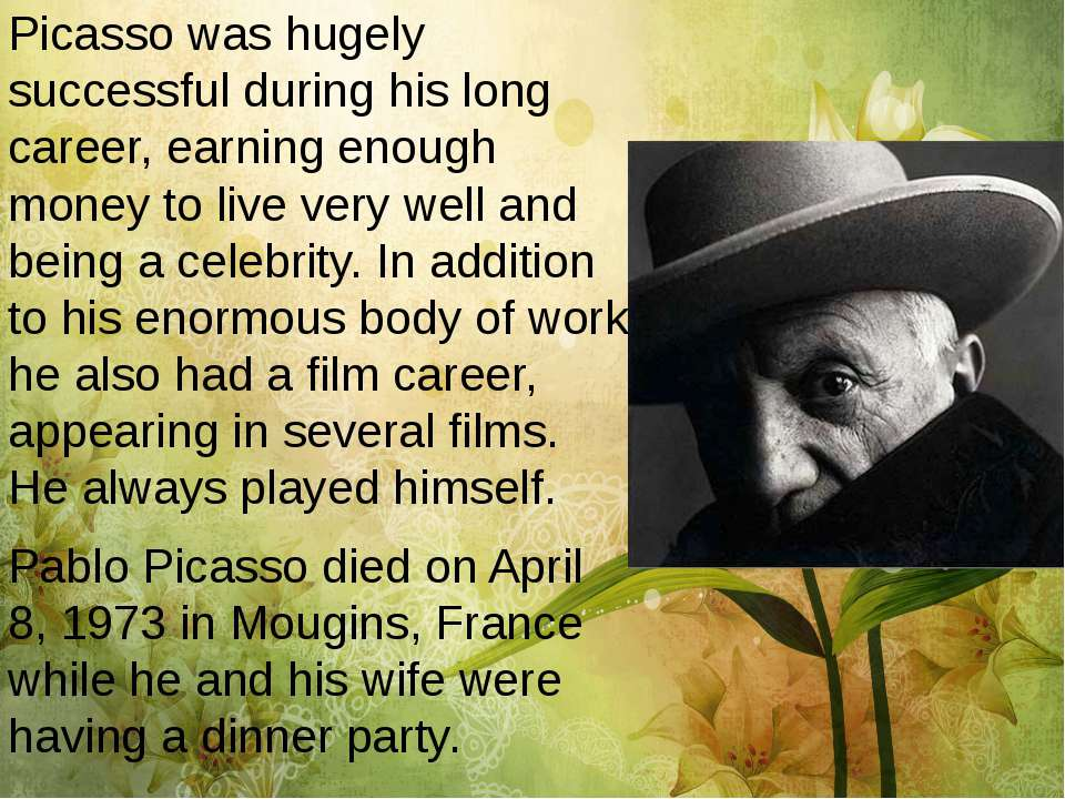 Picasso was hugely successful during his long career, earning enough money to...