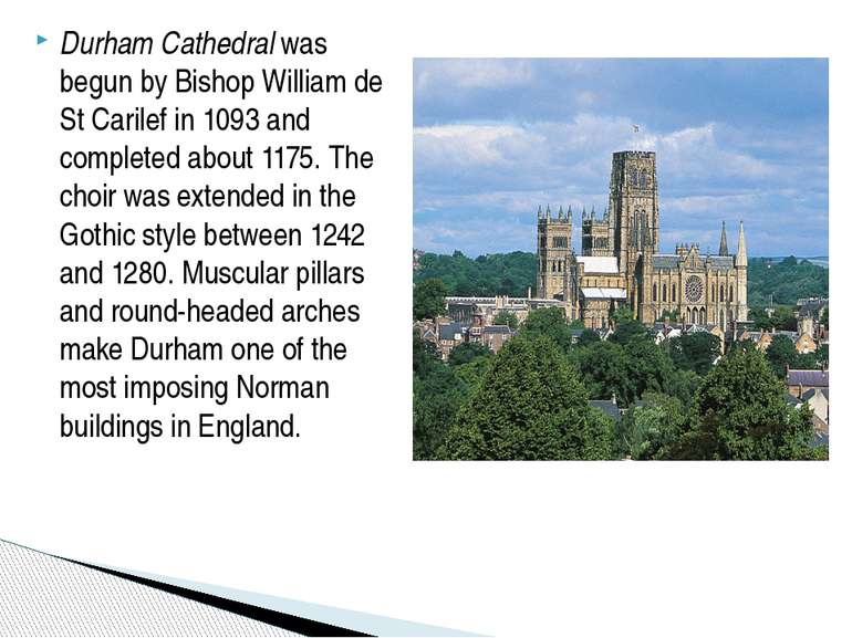 Durham Cathedral was begun by Bishop William de St Carilef in 1093 and comple...