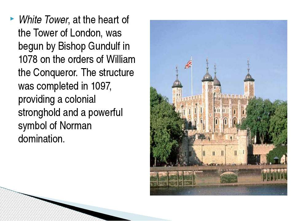 White Tower, at the heart of the Tower of London, was begun by Bishop Gundulf...