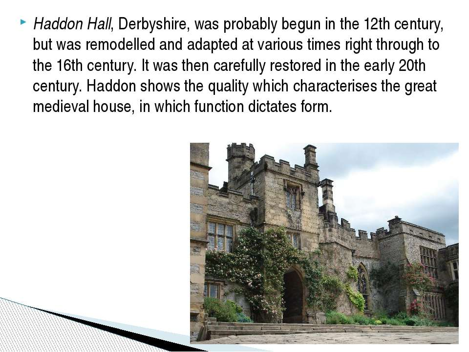 Haddon Hall, Derbyshire, was probably begun in the 12th century, but was remo...