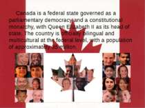 Canada is a federal state governed as a parliamentary democracy and a constit...