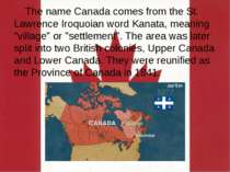 "The name Canada comes from the St. Lawrence Iroquoian word Kanata, meaning ""v..."