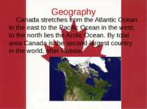 Geography Canada stretches from the Atlantic Ocean in the east to the Pacific...