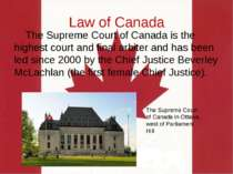 Law of Canada The Supreme Court of Canada is the highest court and final arbi...