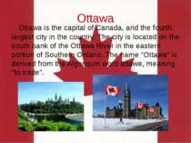 Ottawa Ottawa is the capital of Canada, and the fourth largest city in the co...