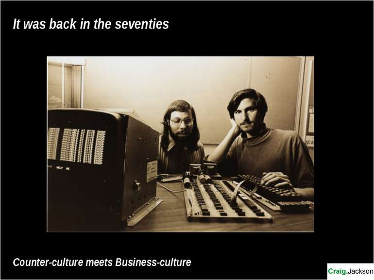 It was back in the seventies Counter-culture meets Business-culture
