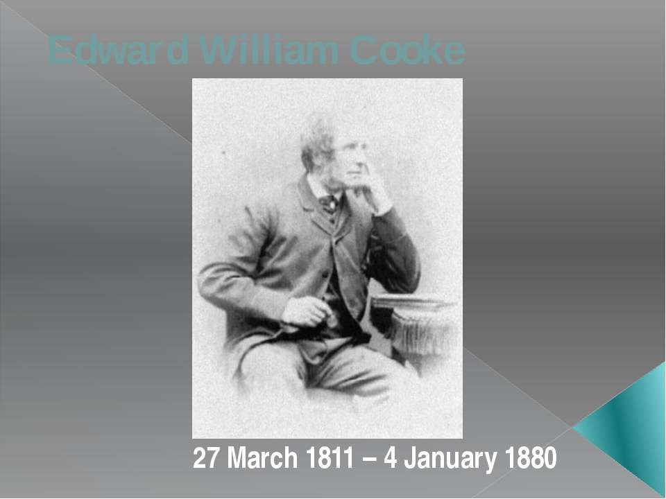 Edward William Cooke 27 March 1811 – 4 January 1880