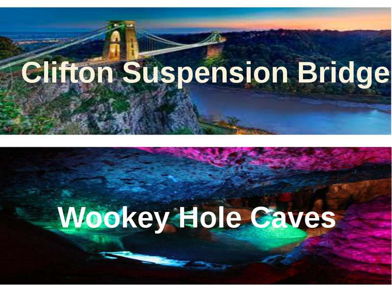 Clifton Suspension Bridge Wookey Hole Caves