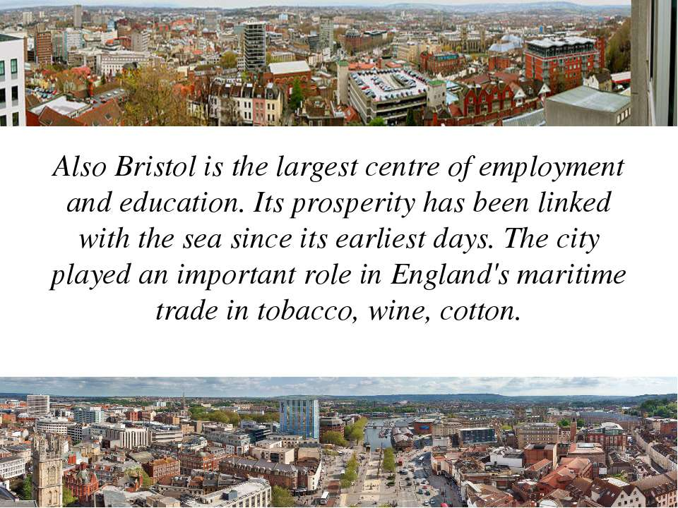 Also Bristol is the largest centre of employment and education. Its prosperit...