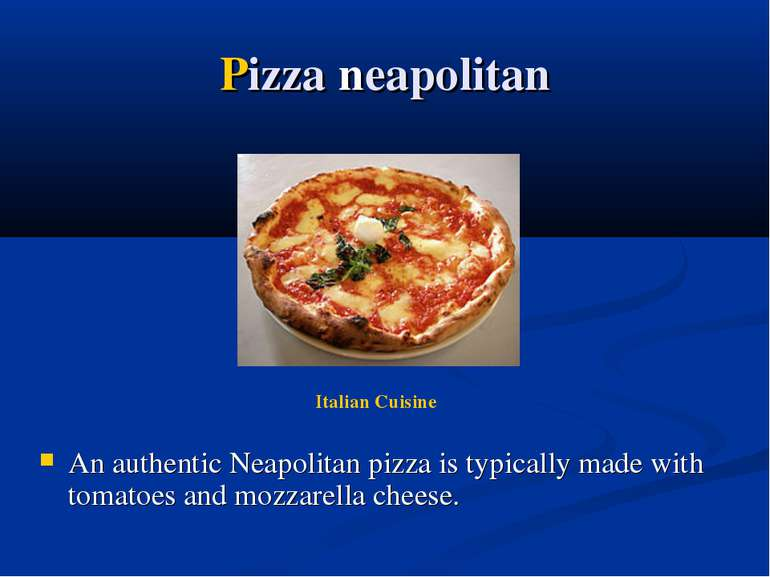 Pizza neapolitan An authentic Neapolitan pizza is typically made with tomatoe...