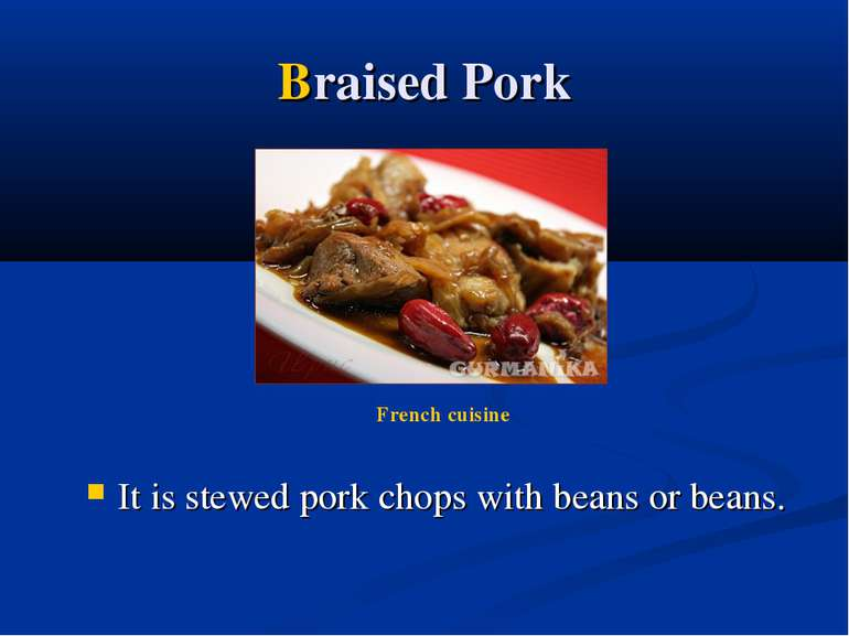 Braised Pork It is stewed pork chops with beans or beans. French cuisine