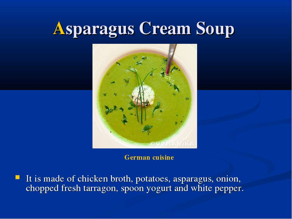 Asparagus Cream Soup It is made of chicken broth, potatoes, asparagus, onion,...