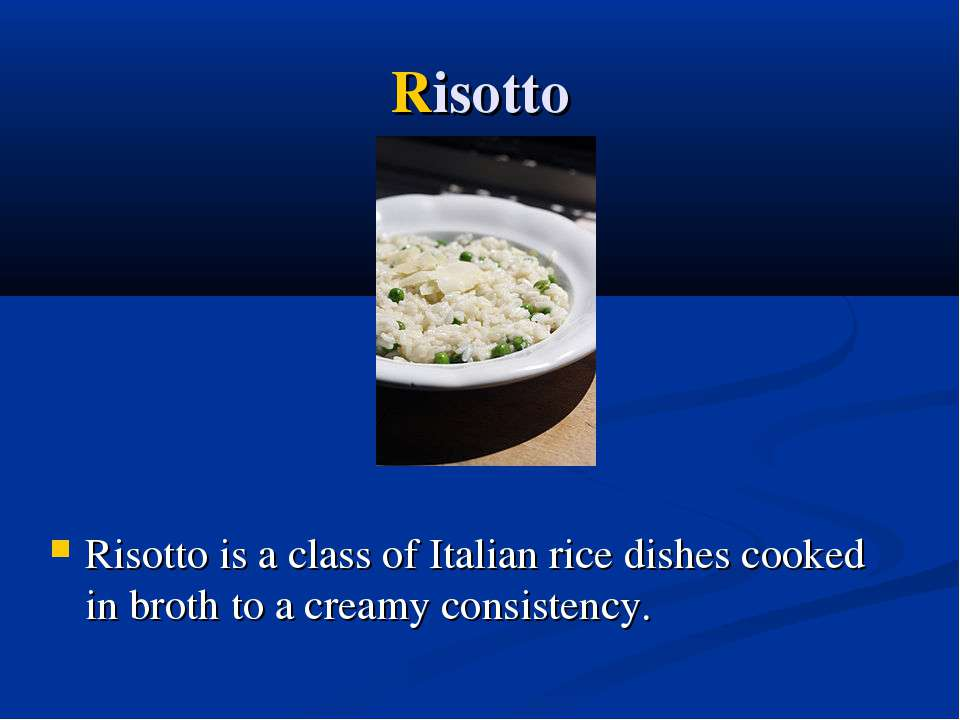 Risotto Risottois a class ofItalian ricedishes cooked inbrothto a creamy...