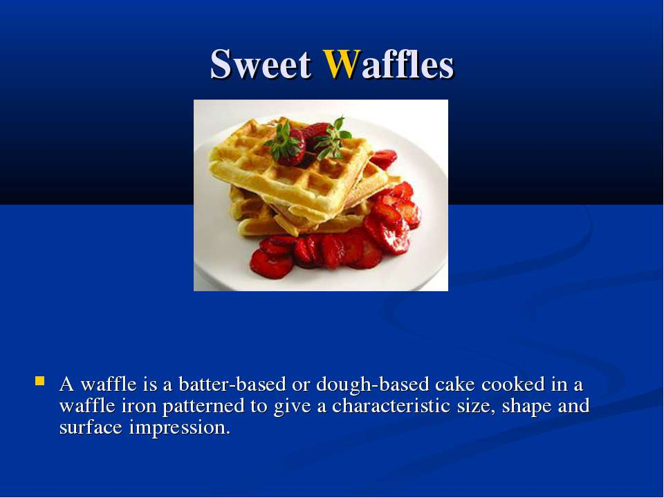 Sweet Waffles A waffle is a batter-based or dough-based cake cooked in a waff...