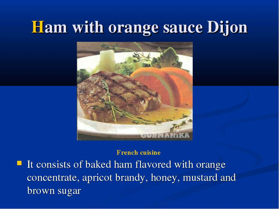 Ham with orange sauce Dijon It consists of baked ham flavored with orange con...