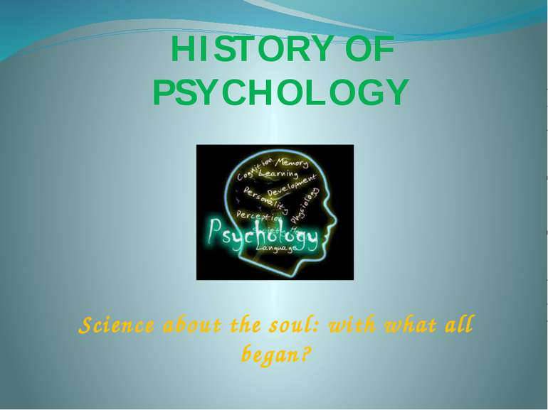 HISTORY OF PSYCHOLOGY Science about the soul: with what all began?