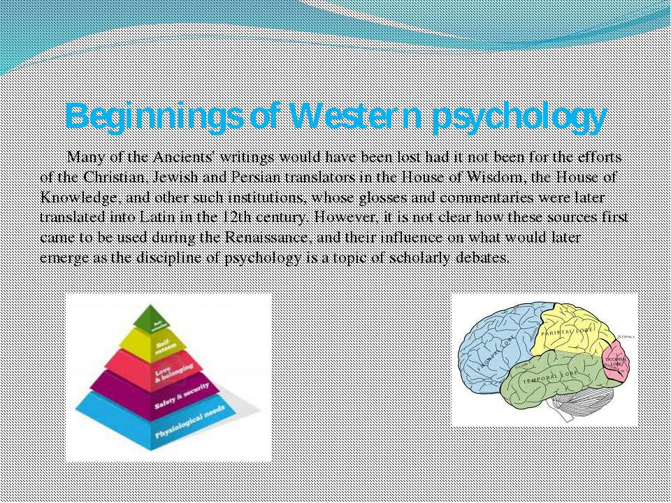 Beginnings of Western psychology Many of the Ancients' writings would have be...