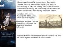 Childhood Ruskin was born at 54 Hunter Street,Brunswick Square, London (demo...