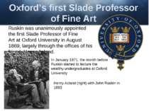 Oxford's first Slade Professor of Fine Art Ruskin was unanimously appointed t...