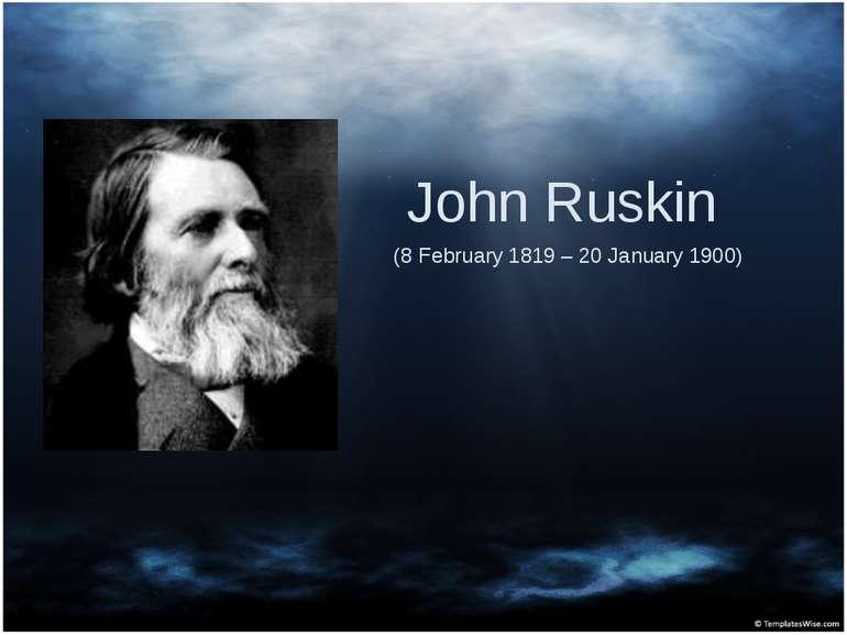 John Ruskin (8 February 1819– 20 January 1900)