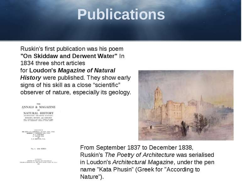 "Publications Ruskin's first publication was his poem ""On Skiddaw and Derwent ..."