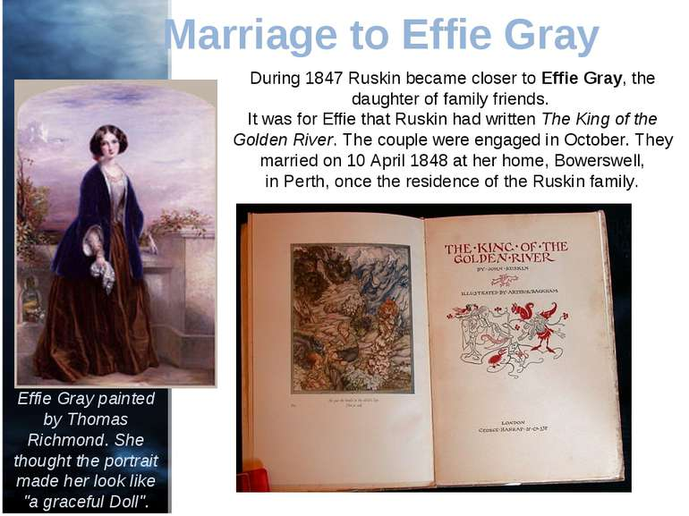 Marriage to Effie Gray Effie Gray painted by Thomas Richmond. She thought the...