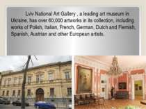 Lviv National Art Gallery , a leading art museum in Ukraine, has over 60,000 ...