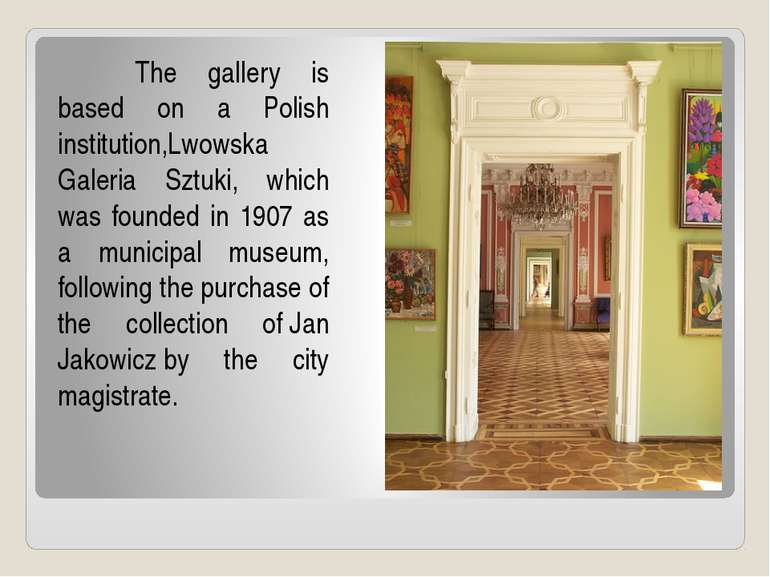 The gallery is based on a Polish institution,Lwowska Galeria Sztuki, which wa...