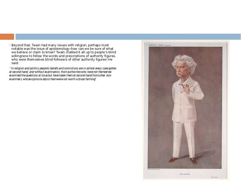 Beyond that, Twain had many issues with religion, perhaps most notable was th...