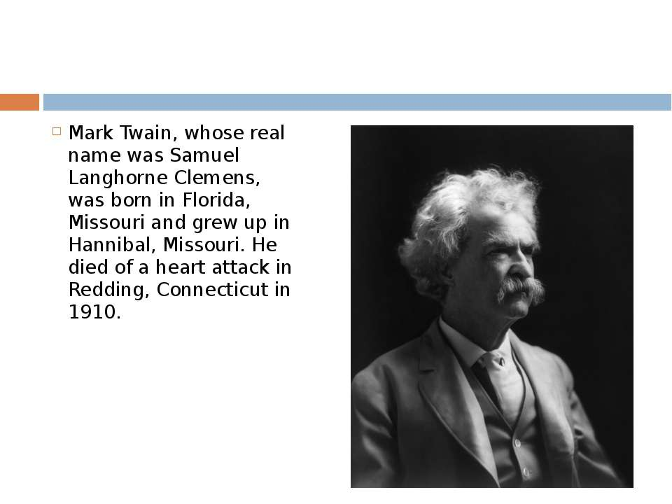 Mark Twain, whose real name was Samuel Langhorne Clemens, was born in Florida...