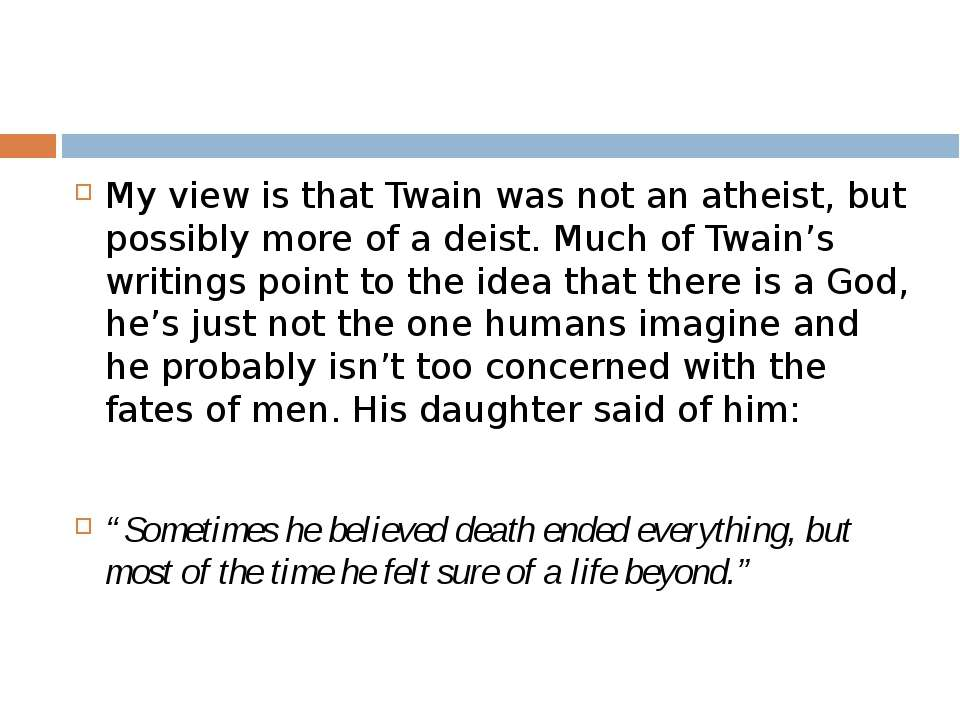 My view is that Twain was not an atheist, but possibly more of a deist. Much ...