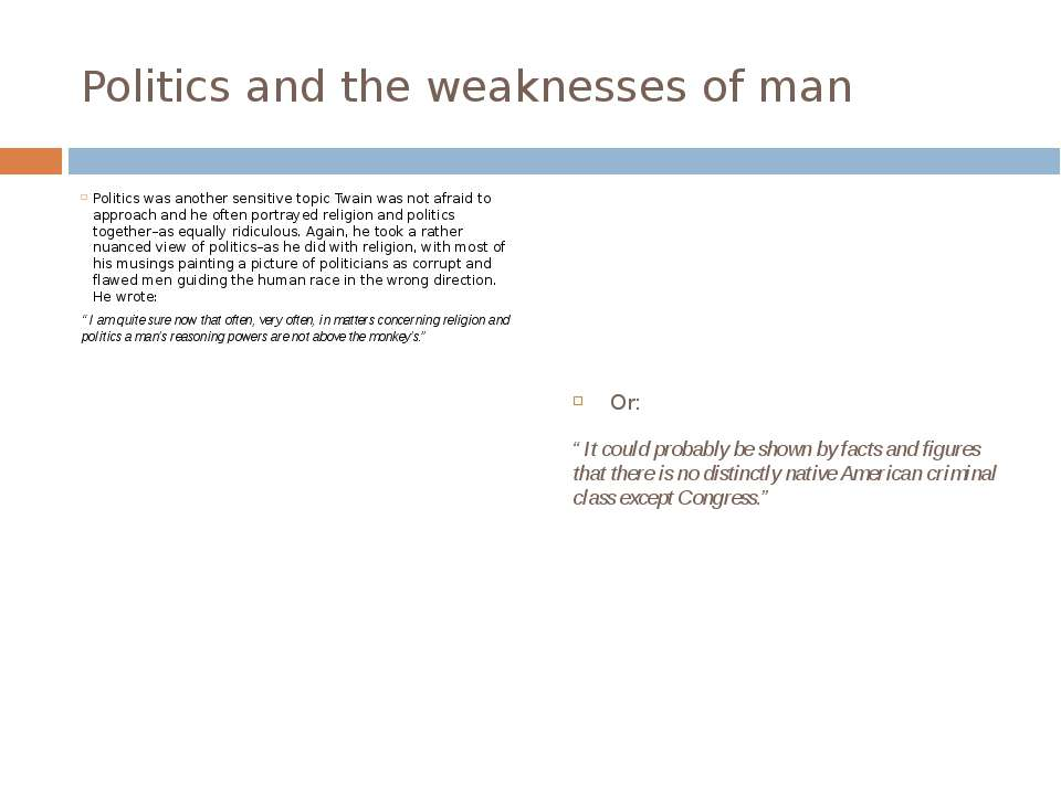 Politics and the weaknesses of man Politics was another sensitive topic Twain...