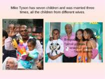 Mike Tyson has seven children and was married three times, all the children f...