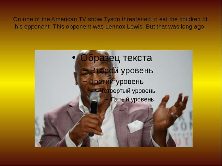 On one of the American TV show Tyson threatened to eat the children of his op...