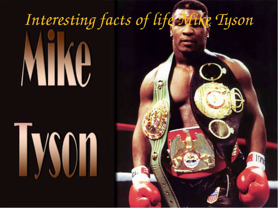 Interesting facts of life Mike Tyson